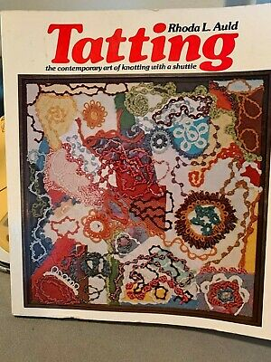 Rhoda L. Auld Tatting: The Contemporary Art of Knotting with a Shuttle PB NICE