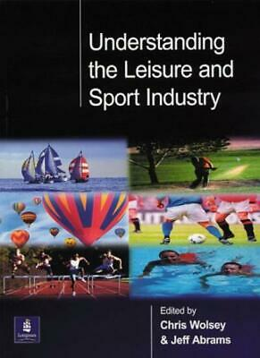 Understanding the Leisure and Sport Industry By Mr Chris Wolsey, Mr J Abrams
