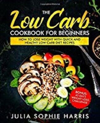 The Low Carb Cookbook For Beginners How to Lose Weight with Quick... Book - PDF