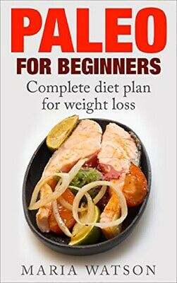 Paleo Diet for Beginners Complete diet plan for weight loss - Cookbook Book PDF