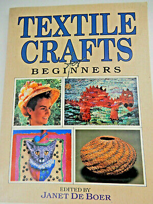 Textile Crafts for Beginners by Janet De Boer