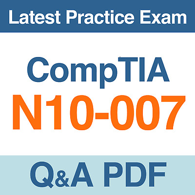 CompTIA Network+ Certification Exam N10-007 Practice Test Q&A