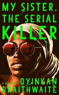 My Sister, the Serial Killer: A Novel By Braithwaite Oyinkan (eBooks, 2019)