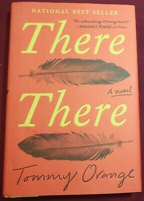 THERE THERE: A Novel  by Tommy Orange (2018) 1st EDITION!!