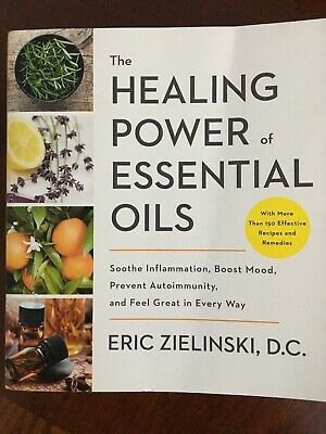The Healing Power of Essential Oils, By Eric Zielinski, D.C.