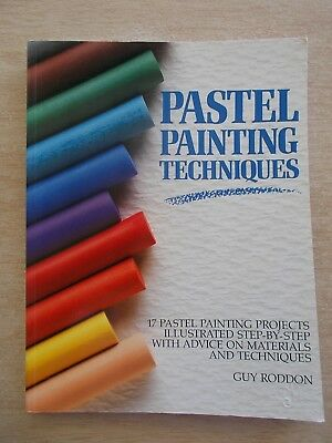 Pastel Painting Techniques~Guy Roddon~17 Projects~Step-By-Step~144pp P/B