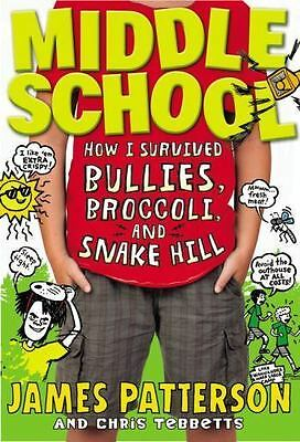 Middle School How I Survived Bullies, Broccoli, and Snake Hill James Patterson
