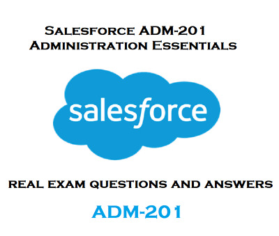 Salesforce ADM-201 Admistration Essentials real exam questions and solutions