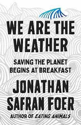 We Are the Weather: Saving the Planet Begins Hardcover - September 17, 2019.