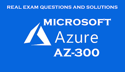 Microsoft azure AZ-300 real exam questions and solutions
