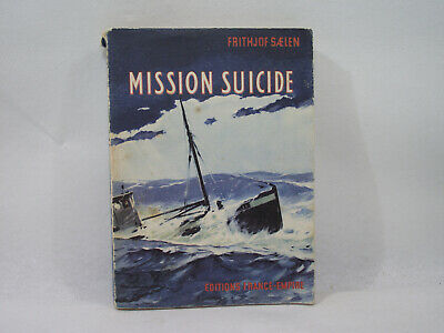 MISSION SUICIDE Frithjof SAELEN 1958 Guerre ww2 MARINE éditions FRANCE-EMPIRE