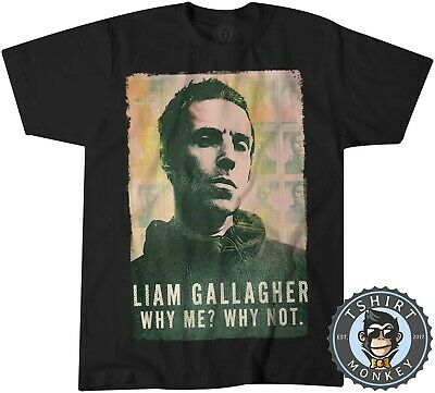 Liam Gallagher Why Me Why Not Inspired Tshirt T Shirt Mens Kids 0434