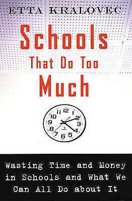 Schools That Do Too Much: How Schools Waste Time and Money an What We Can All Do