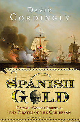 Spanish Gold: Captain Woodes Rogers and the Pirates of the Caribbean, Cordingly,