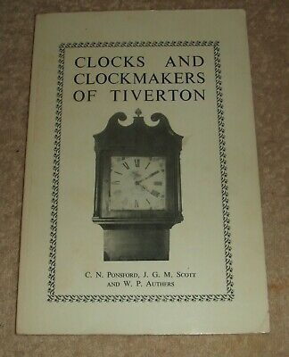 Devon Horology: Clocks & Clockmakers Of Tiverton - Ponsford, Scott, Authers 1977