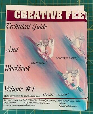 Technical Guide & Workbook #1 Sewing Quilting Embroidery ~ Creative Feet