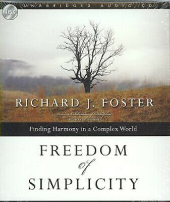 Freedom of Simplicity : Finding Harmony in a Complex World by Richard J. Foster