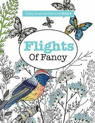 Really RELAXING Colouring Book 5: Flights Of Fancy: A Winged Journey Through Pa