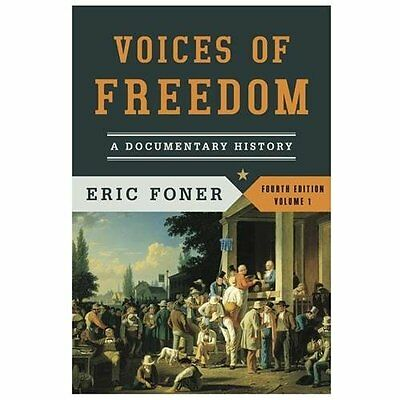 Voices of Freedom: A Documentary History by Eric Foner Volume 1 Fourth Edition
