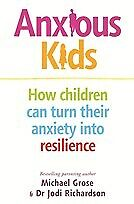 New Anxious Kids: How children can turn their anxiety into resilience By Michael