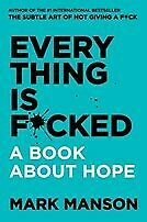 New Everything Is F*cked: A Book About Hope By Mark Manson