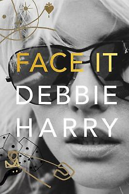 Face It A Memoir Rock Band Biographies by Debbie Harry Hardcover October 1, 2019