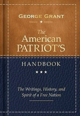The American Patriot's Handbook: The Writings, History, and Spirit of a Free Nat
