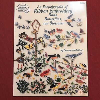An Encyclopedia of Ribbon Embroidery Birds Butterflies Blossoms by Deanna West