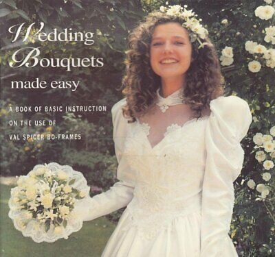 Wedding Bouquets Made Easy Val Spicer