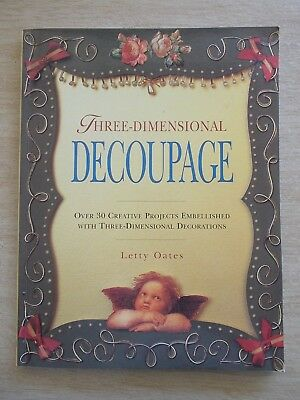 Three-Dimensional Decoupage~Letty Oates~30+ Projects~Techniques~112pp P/B~1998