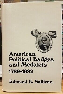 American Political Badges and Medalets 1789 - 1892 Book by Sullivan HC DJ