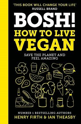 Bosh! How to Live Vegan by Henry Firth & Ian Theasby (NEW Hardback)