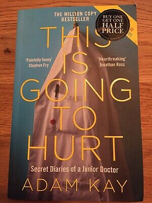 This is Going to Hurt Secret Diaries of a Junior Doctor by Adam Kay (2017)