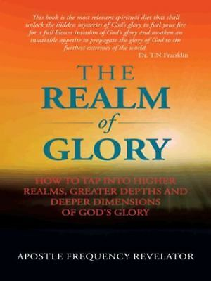 The Realm Of Glory: How to tap into higher realms, greater depths and deeper dim