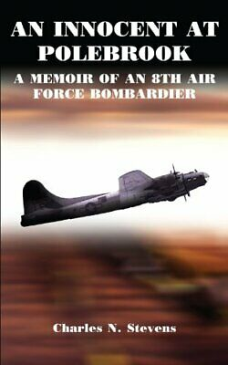 An Innocent at Polebrook: A Memoir of an 8Th Air Force Bombardier AuthorHouse