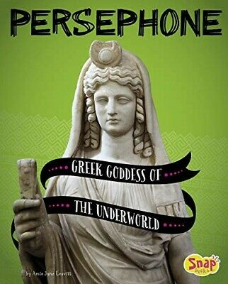 Persephone: Greek Goddess of the Underworld (Legendary Goddesses) - New Book Lea