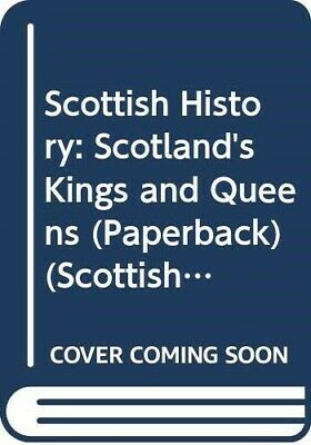 Scottish History: Scotland's Kings and Queens     (Paperback) (Scottish History