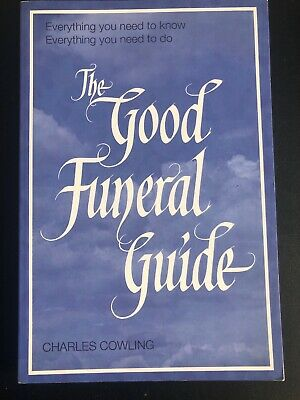 The Good Funeral Guide: Everything you need to know -- Everything you need to do