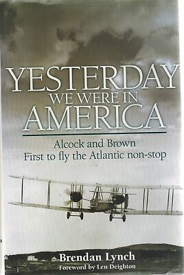 Yesterday We Were in America: Alcock and Brown - First to Fly the Atlantic Non-S