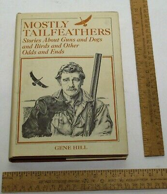 MOSTLY TAILFEATHERS - Gene Hill - SIGNED hardback BOOK w/dust jacket - damaged