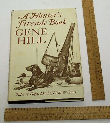 A HUNTER'S FIRESIDE BOOK - Gene Hill - SIGNED hardback BOOK w/dust jacket