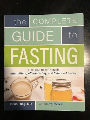 The Complete Guide to Fasting : Heal Your Body Through Intermittent,...