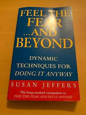 Feel the Fear...and Beyond: Dynamic Techniques for Doing it Anyway by Susan...