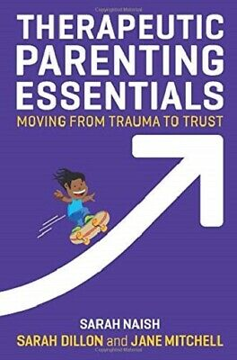Therapeutic Parenting Essentials by Sarah Naish,Sarah Dillon & Jane Mitchell NEW