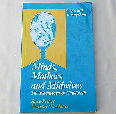 Psychology Of Childbirth Minds, Mothers And Midwives - Prince