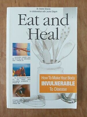 Eat and Heal. How To Make Your Body Invulnerable To Disease By Dr. Andrei Dracea