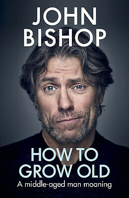 How to Grow Old A middle-aged man moaning by John Bishop 9781529105391