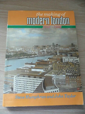 The Making Of Modern London 1945 - 1985 by Steve Humphries & John Taylor Book