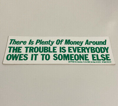 There Is Plenty Of Money Around - Vintage 1984 Bumper Sticker Comedy Classic