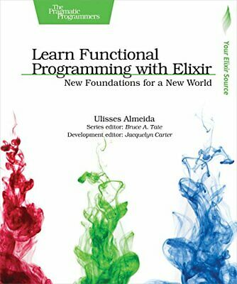 Learn Functional Programming with Elixir The Pragmatic Programmers